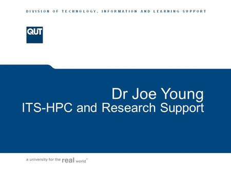 Www.tils.qut.edu.au Dr Joe Young ITS-HPC and Research Support.