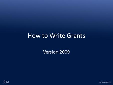 Www.evl.uic.edu How to Write Grants Version 2009.