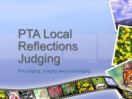 PTA Local Reflections Judging Pre-judging, judging and post-judging.
