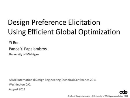 Optimal Design Laboratory | University of Michigan, Ann Arbor 2011 Design Preference Elicitation Using Efficient Global Optimization Yi Ren Panos Y. Papalambros.