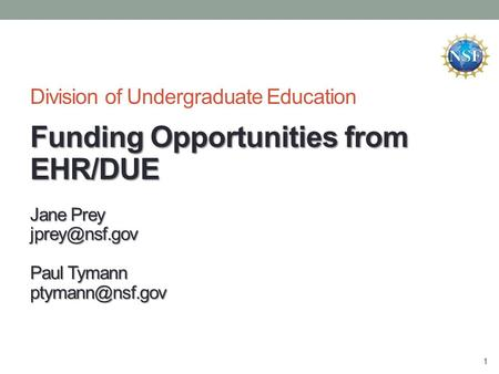 1 Funding Opportunities from EHR/DUE Division of Undergraduate Education Funding Opportunities from EHR/DUE Jane Prey Paul Tymann