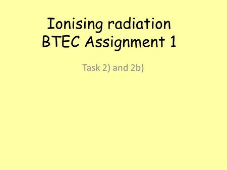 Ionising radiation BTEC Assignment 1