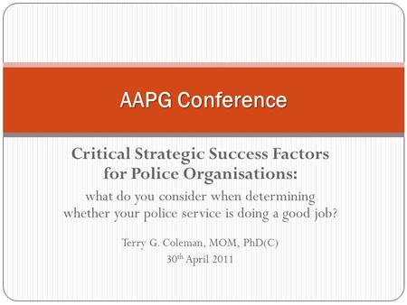 Critical Strategic Success Factors for Police Organisations: what do you consider when determining whether your police service is doing a good job? Terry.