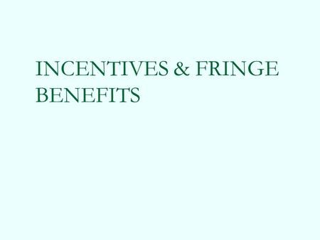 INCENTIVES & FRINGE BENEFITS. Variable Pay Or Pay For Performance Systems Here the pay is linked to individual, group or organisational performance. Employees.