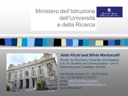 Velia Ficchi and Silvia Martuscelli Ministry for Education, University and Research D.G. for Students and Communication - Unit 9 Interpreting and Translation.