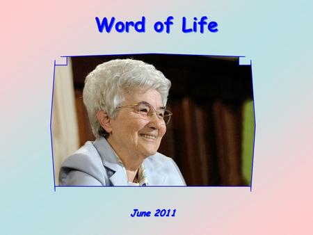 Word of Life June 2011 Do not conform yourself to this age but be transformed by the renewal of your mind, that you may discern what is the will of.