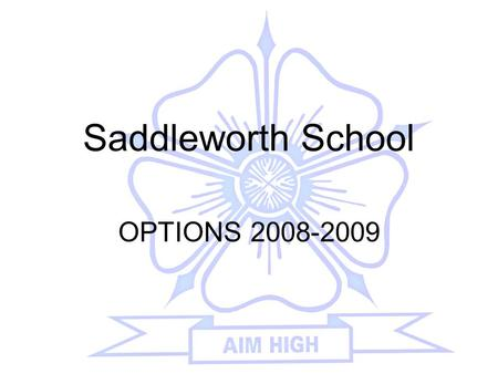 Saddleworth School OPTIONS 2008-2009. The Curriculum at Key Stage 4 Compulsory core subjects Optional subjects.