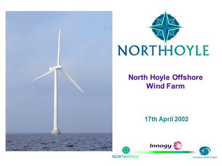 North Hoyle Offshore Wind Farm 17th April 2002 BONUS Energy A/S.