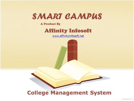 SMART CAMPUS A Product By Affinity Infosoft www.affinityinfosoft.net College Management System.