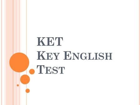 KET K EY E NGLISH T EST. REFERENCES W HAT IS KET? Exam provided by Cambridge A2 level (basic). Valid for life. International certificate.