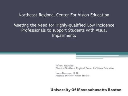 Northeast Regional Center For Vision Education Meeting the Need for Highly-qualified Low Incidence Professionals to support Students with Visual Impairments.