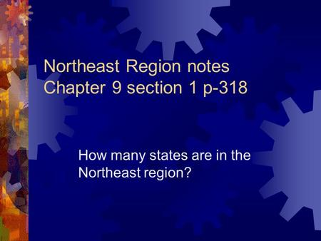 Northeast Region notes Chapter 9 section 1 p-318 How many states are in the Northeast region?