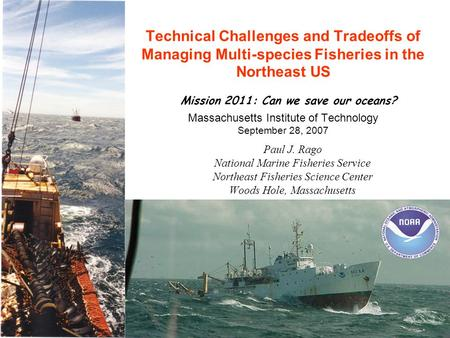 Technical Challenges and Tradeoffs of Managing Multi-species Fisheries in the Northeast US Mission 2011: Can we save our oceans? Massachusetts Institute.