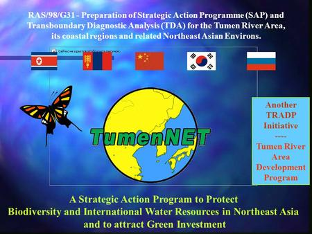 RAS/98/G31 - Preparation of Strategic Action Programme (SAP) and Transboundary Diagnostic Analysis (TDA) for the Tumen River Area, its coastal regions.