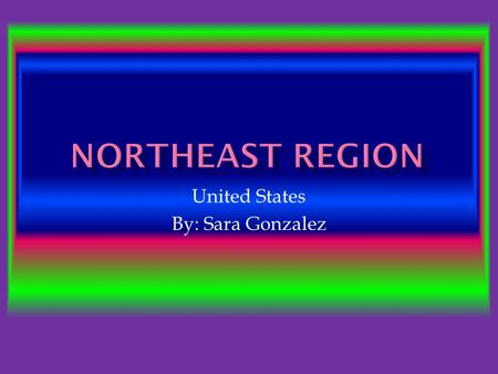 United States By: Sara Gonzalez.  Where are this region's major cities, (top three by population) land forms and resources? Populations:  Massachusetts-
