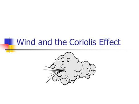 Wind and the Coriolis Effect. Air pressure differences cause the movement of air Air moving parallel to the ground is called wind Air moving up or down.