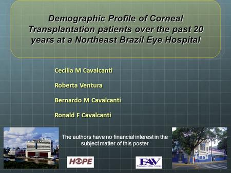 Cecilia M Cavalcanti Roberta Ventura Bernardo M Cavalcanti Ronald F Cavalcanti Demographic Profile of Corneal Transplantation patients over the past 20.