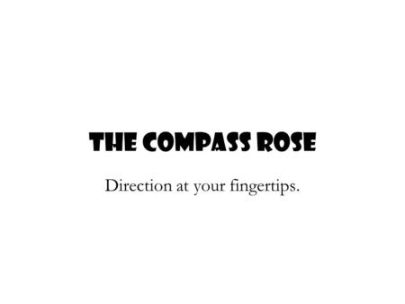 Direction at your fingertips. A compass rose is a design on a map that shows directions. It shows north, south, east, west, northeast, northwest, southeast,