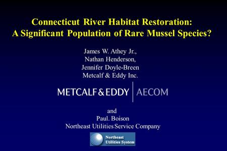 Connecticut River Habitat Restoration: A Significant Population of Rare Mussel Species? and Paul. Boison Northeast Utilities Service Company James W. Athey.
