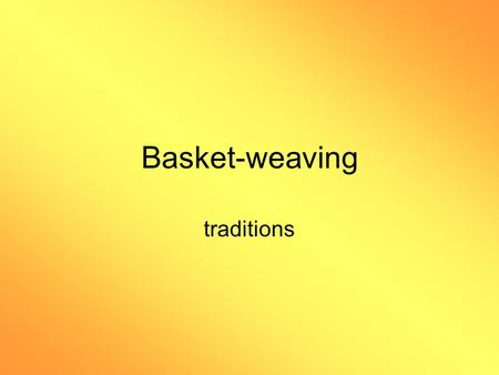 Basket-weaving traditions. Basket-weaving Basket-weaving is one of the oldest known Native American crafts--there are ancient Indian baskets from the.