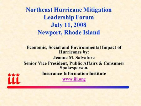 Northeast Hurricane Mitigation Leadership Forum July 11, 2008 Newport, Rhode Island Economic, Social and Environmental Impact of Hurricanes by: Jeanne.