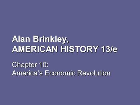 Alan Brinkley, AMERICAN HISTORY 13/e Chapter 10: America's Economic Revolution.