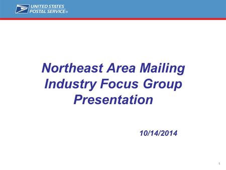 1 Northeast Area Mailing Industry Focus Group Presentation 10/14/2014.