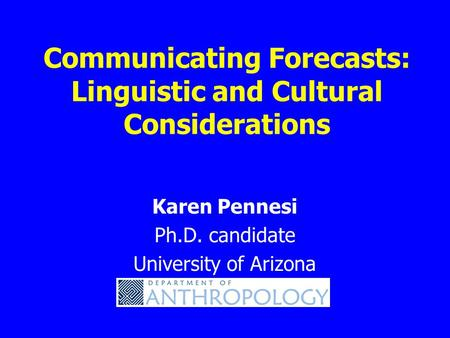 Communicating Forecasts: Linguistic and Cultural Considerations Karen Pennesi Ph.D. candidate University of Arizona.