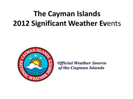 The Cayman Islands 2012 Significant Weather Events.