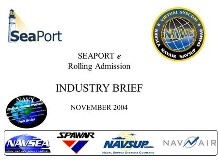 SEAPORT e Rolling Admission INDUSTRY BRIEF NOVEMBER 2004.