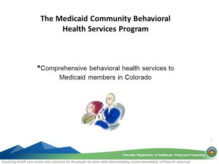 Colorado Department of Healthcare Policy and FinancingColorado Department of Healthcare Policy and Financing Improving health care access and outcomes.