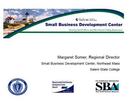 Margaret Somer, Regional Director Small Business Development Center, Northeast Mass Salem State College.