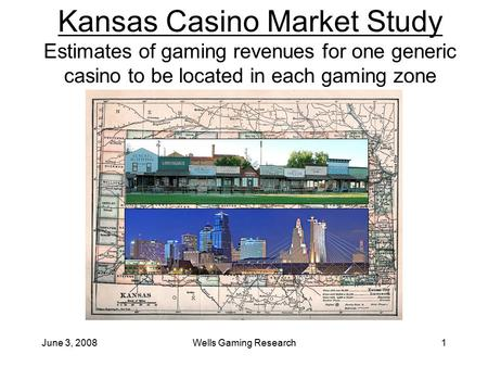 June 3, 2008Wells Gaming Research1 Kansas Casino Market Study Estimates of gaming revenues for one generic casino to be located in each gaming zone.
