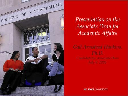 Presentation on the Associate Dean for Academic Affairs Gail Armstead Hankins, Ph.D. Candidate for Associate Dean July 6, 2006.