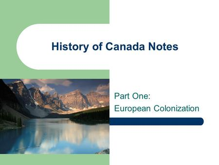 History of Canada Notes Part One: European Colonization.