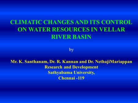 CLIMATIC CHANGES AND ITS CONTROL ON WATER RESOURCES IN VELLAR RIVER BASIN by Mr. K. Santhanam, Dr. R. Kannan and Dr. NethajiMariappan Research and Development.