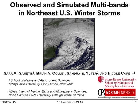 Observed and Simulated Multi-bands in Northeast U.S. Winter Storms S ARA A. G ANETIS 1, B RIAN A. C OLLE 1, S ANDRA E. Y UTER 2, AND N ICOLE C ORBIN 2.
