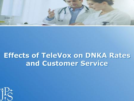 Effects of TeleVox on DNKA Rates and Customer Service.