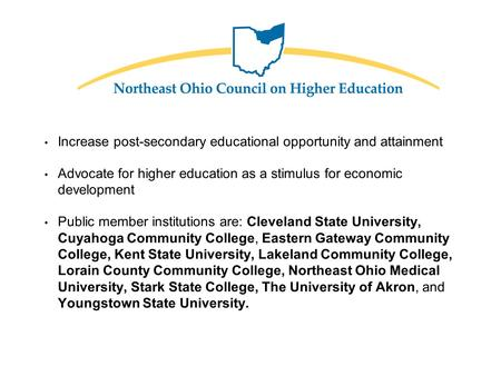 Increase post-secondary educational opportunity and attainment Advocate for higher education as a stimulus for economic development Public member institutions.