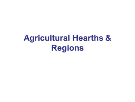Agricultural Hearths & Regions