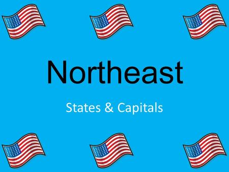 Northeast States & Capitals. Maine (Augusta) Connecticut (Hartford)