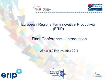 Click to edit Master title style 1 European Regions For Innovative Productivity (ERIP) Final Conference – Introduction 23 rd and 24 th November 2011.