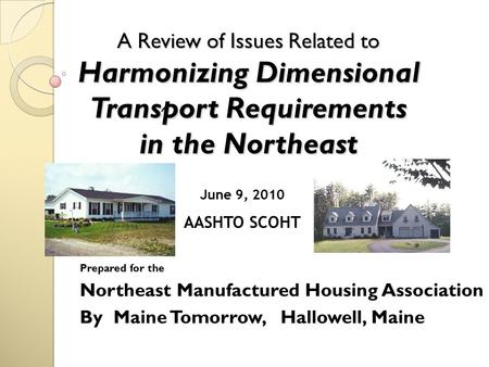 A Review of Issues Related to Harmonizing Dimensional Transport Requirements in the Northeast Prepared for the Northeast Manufactured Housing Association.