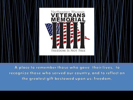 The Northeast Wisconsin Veterans Memorial is a project of the Northeast Wisconsin Veterans Memorial Alliance, which currently is governed by a Board of.