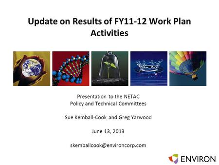 Template Update on Results of FY11-12 Work Plan Activities Presentation to the NETAC Policy and Technical Committees Sue Kemball-Cook and Greg Yarwood.