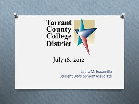 July 18, 2012 Laura M. Escamilla Student Development Associate.