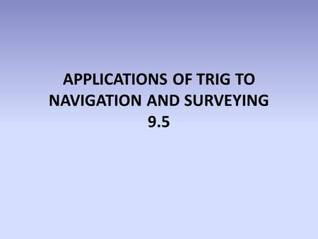 APPLICATIONS OF TRIG TO NAVIGATION AND SURVEYING 9.5