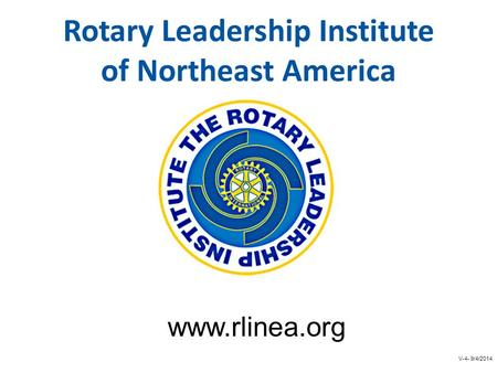 Rotary Leadership Institute of Northeast America www.rlinea.org V-4- 9/4/2014.