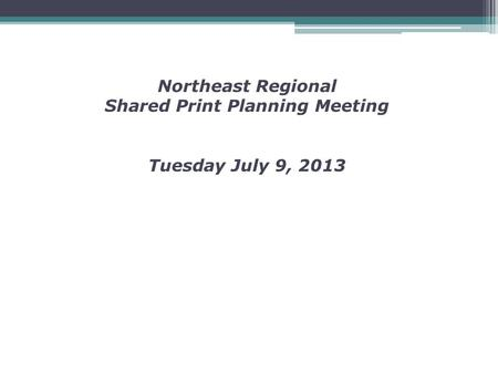 Northeast Regional Shared Print Planning Meeting Tuesday July 9, 2013.