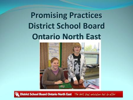 Promising Practices District School Board Ontario North East.